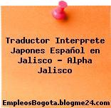 Traductor Interprete Japones Español en Jalisco – Alpha Jalisco