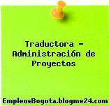 Traductora – Administración de Proyectos