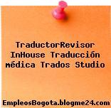TraductorRevisor InHouse Traducción médica Trados Studio