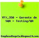 YFX.350 – Gerente de SQA – Testing/QA