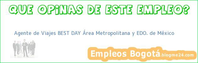 Agente de Viajes BEST DAY Área Metropolitana y Edo de México