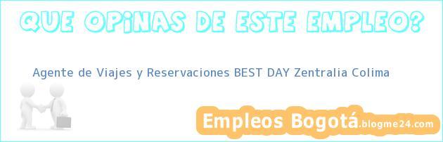 Agente de Viajes y Reservaciones BEST DAY Zentralia Colima