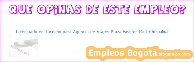 Licenciado en Turismo para Agencia de Viajes Plaza Fashion Mall Chihuahua