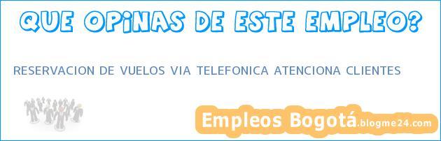 RESERVACION DE VUELOS VIA TELEFONICA ATENCIONA CLIENTES