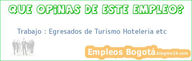 Trabajo : Egresados de Turismo Hoteleria etc
