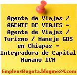 Agente de Viajes / AGENTE DE VIAJES – Agente de Viajes / Turismo / Maneje GDS en Chiapas – Integradora de Capital Humano ICH