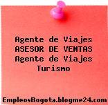 Agente de Viajes ASESOR DE VENTAS Agente de Viajes Turismo