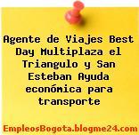Agente de Viajes Best Day Multiplaza el Triangulo y San Esteban Ayuda económica para transporte