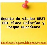 Agente de viajes BEST DAY Plaza Galerías y Parque Querétaro