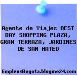 Agente de Viajes BEST DAY SHOPPING PLAZA, GRAN TERRAZA, JARDINES DE SAN MATEO