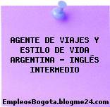 AGENTE DE VIAJES Y ESTILO DE VIDA ARGENTINA – INGLÉS INTERMEDIO