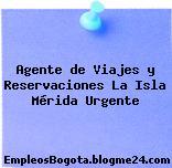 Agente de Viajes y Reservaciones La Isla Mérida Urgente