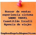 Asesor de ventas experiencia sistema SABRE TRAVEL Cuautitlán Izcalli Agencia de viajes