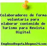 Colaboradores de forma voluntaria para elaborar contenido de Turismo para Revista Digital