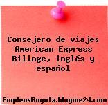 Consejero de viajes American Express Bilinge, inglés y español