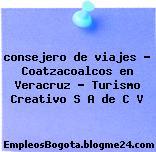 consejero de viajes – Coatzacoalcos en Veracruz – Turismo Creativo S A de C V
