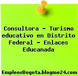 Consultora – Turismo educativo en Distrito Federal – Enlaces Educanada