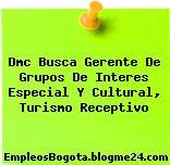 Dmc Busca Gerente De Grupos De Interes Especial Y Cultural, Turismo Receptivo