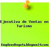 Ejecutiva de Ventas en Turismo