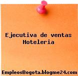 Ejecutiva de ventas Hoteleria