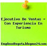 Ejecutivo De Ventas – Con Experiencia En Turismo