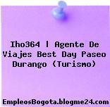 Iho364 | Agente De Viajes Best Day Paseo Durango (Turismo)
