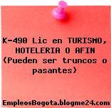 K-490 Lic en TURISMO, HOTELERIA O AFIN (Pueden ser truncos o pasantes)
