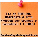 Lic en TURISMO, HOTELERIA O AFIN (Pueden ser truncos o pasantes)   [B-810]