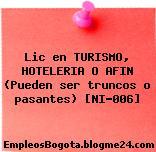 Lic en TURISMO, HOTELERIA O AFIN (Pueden ser truncos o pasantes) [NI-006]