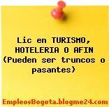 Lic en TURISMO, HOTELERIA O AFIN (Pueden ser truncos o pasantes)