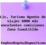 Lic. Turismo Agente de viajes 6000 más excelentes comisiones Zona Cuautitlán