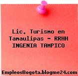 Lic. Turismo en Tamaulipas – RRHH INGENIA TAMPICO