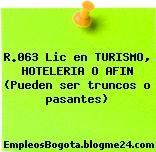 R.063 Lic en TURISMO, HOTELERIA O AFIN (Pueden ser truncos o pasantes)