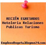 RECIÉN EGRESADOS Hoteleria Relaciones Publicas Turismo