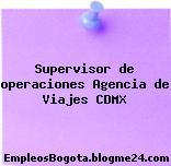Supervisor de operaciones Agencia de Viajes CDMX