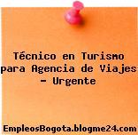 Técnico en Turismo para Agencia de Viajes – Urgente