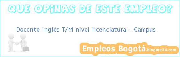Docente Inglés T/M nivel licenciatura – Campus