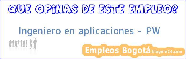 Ingeniero en aplicaciones – PW
