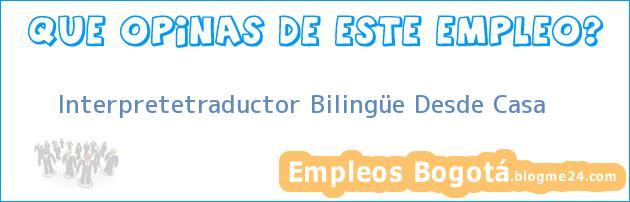 Interpretetraductor Bilingüe Desde Casa