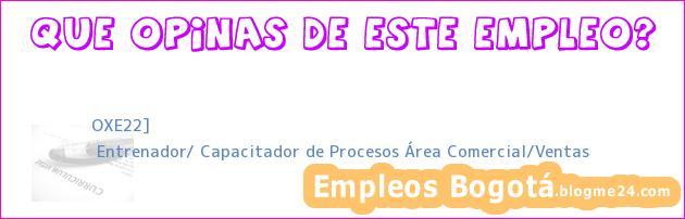 OXE22] | Entrenador/ Capacitador de Procesos Área Comercial/Ventas