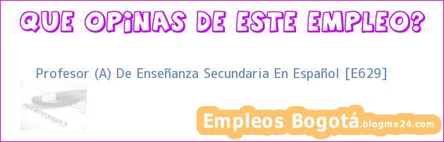 Profesor (A) De Enseñanza Secundaria En Español [E629]