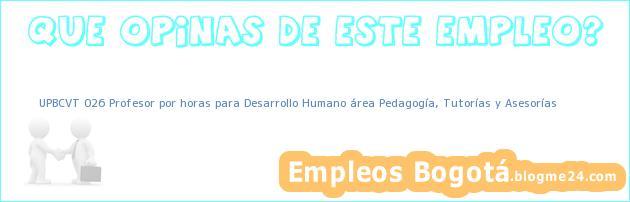 UPBCVT 026 Profesor por horas para Desarrollo Humano área Pedagogía, Tutorías y Asesorías