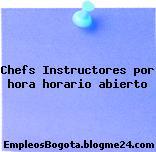 Chefs Instructores por hora horario abierto