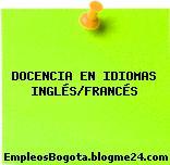 DOCENCIA EN IDIOMAS INGLÉS/FRANCÉS