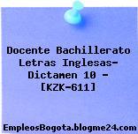 Docente Bachillerato Letras Inglesas- Dictamen 10 – [KZK-611]
