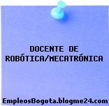 DOCENTE DE ROBÓTICA/MECATRÓNICA