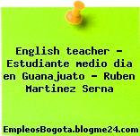 English teacher – Estudiante medio dia en Guanajuato – Ruben Martinez Serna