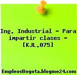 Ing. Industrial – Para impartir clases – [KJL.075]