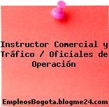 Instructor Comercial y Tráfico / Oficiales de Operación