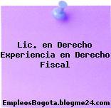 Lic. en Derecho Experiencia en Derecho Fiscal
